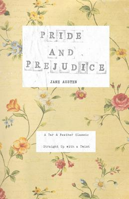 Pride and Prejudice: A Tar & Feather Classic, straight up with a twist. (Tar & Feather Classics: Straight Up with a Twist. #1) Cover Image