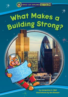What Makes a Building Strong? (Space Cat Explores Stem) Cover Image