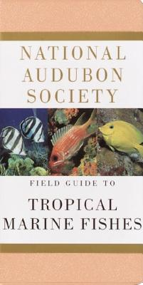 National Audubon Society Field Guide to Tropical Marine Fishes: Caribbean, Gulf of Mexico, Florida, Bahamas,  Bermuda (National Audubon Society Field Guides) Cover Image