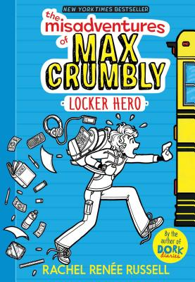 The Misadventures of Max Crumbly Locker Hero by Rachel Renee Russell