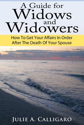 A Guide For Widows And Widowers: How to Get Your Affairs in Order After the Death of Your Spouse Cover Image