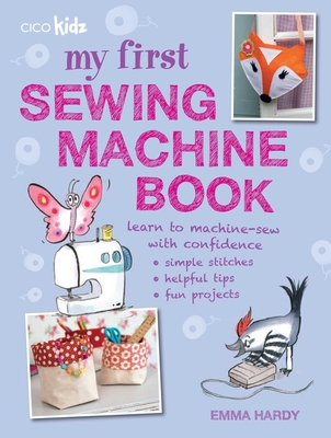 My First Sewing Machine Book: 35 fun and easy projects for children aged 7 years + Cover Image