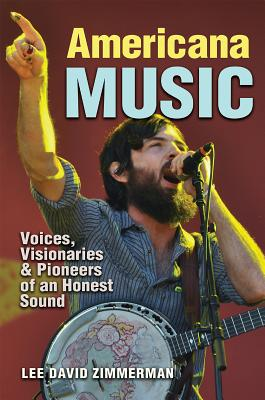 Americana Music: Voices, Visionaries, and Pioneers of an Honest Sound (John and Robin Dickson Series in Texas Music, sponsored by the Center for Texas Music History, Texas State University) Cover Image