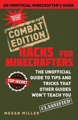 Hacks for Minecrafters: Combat Edition: The Unofficial Guide to Tips and Tricks That Other Guides Won't Teach You Cover Image