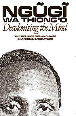 Decolonising the Mind: The Politics of Language in African Literature (Studies in African Literature) Cover Image