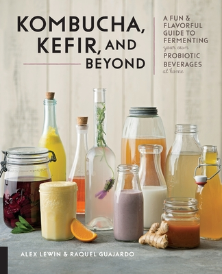 Kombucha, Kefir, and Beyond: A Fun and Flavorful Guide to Fermenting Your Own Probiotic Beverages at Home Cover Image