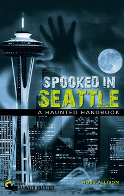 Spooked in Seattle: A Haunted Handbook Cover Image