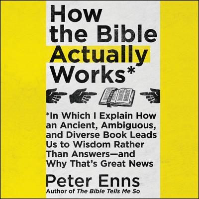 How the Bible Actually Works Lib/E: In Which I Explain How an Ancient, Ambiguous, and Diverse Book Leads Us to Wisdom Rather Than Answers-And Why That Cover Image