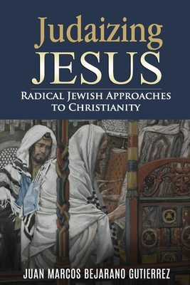 Cover for Judaizing Jesus