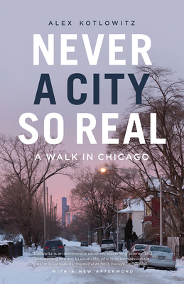 Never a City So Real: A Walk in Chicago (Chicago Visions and Revisions) Cover Image