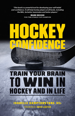Hockey Confidence: Train Your Brain to Win in Hockey and in Life Cover Image
