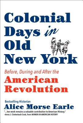 Colonial Days in Old New York: Before, During and After the American Revolution Cover Image