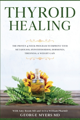 Thyroid Healing: The Proven 4 Week Program to Improve Your Metabolism, Hypothyroidism, Hormones, Tiredness, & Weight Gain Cover Image