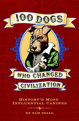 100 Dogs Who Changed Civilization Cover