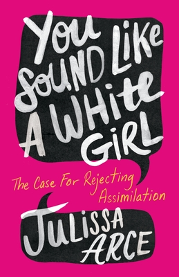 You Sound Like a White Girl: The Case for Rejecting Assimilation Cover Image