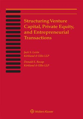 Structuring Venture Capital, Private Equity and Entrepreneurial Transactions: 2018 Edition Cover Image