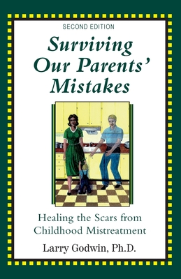 Surviving Our Parents' Mistakes: Healing the Scars from Childhood Mistreatment Cover Image