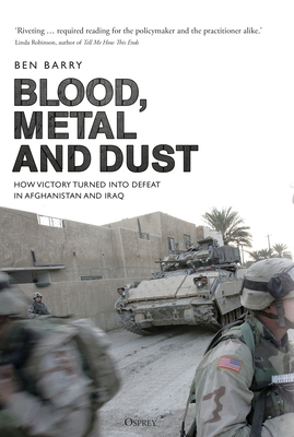 Blood, Metal and Dust: How Victory Turned into Defeat in Afghanistan and Iraq Cover Image