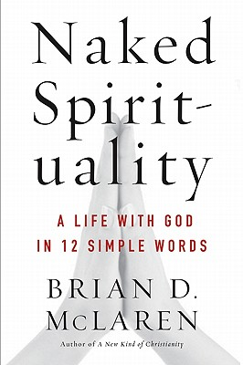 Naked Spirituality: A Life with God in 12 Simple Words Cover Image