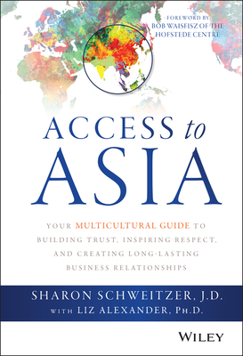 Access to Asia: Your Multicultural Guide to Building Trust, Inspiring Respect, and Creating Long-Lasting Business Relationships Cover Image