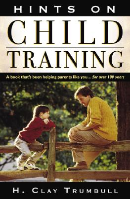 Hints on Child Training: A Book That's Been Helping Parents Like Your...for More Than 100 Years Cover Image
