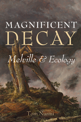 Magnificent Decay: Melville and Ecology (Under the Sign of Nature) Cover Image