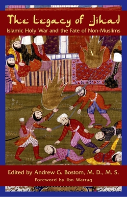 The Legacy of Jihad: Islamic Holy War and the Fate of Non-Muslims Cover Image