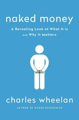 Naked Money: A Revealing Look at What It Is and Why It Matters Cover Image