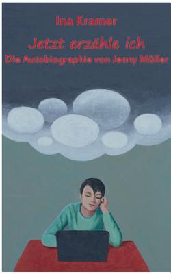 Jetzt erzähle ich: Die Autobiographie von Jenny Müller Cover Image