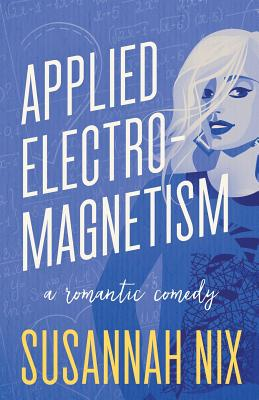 Applied Electromagnetism: A Romantic Comedy (Chemistry Lessons #4) Cover Image