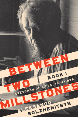 Between Two Millstones, Book 1: Sketches of Exile, 1974-1978 (Center for Ethics and Culture Solzhenitsyn) cover