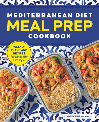 Mediterranean Diet Meal Prep Cookbook: Weekly Plans and Recipes for a Healthy Lifestyle Cover Image