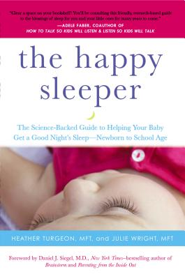 The Happy Sleeper: The Science-Backed Guide to Helping Your Baby Get a Good Night's Sleep-Newborn to School Age Cover Image
