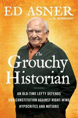 The Grouchy Historian: An Old-Time Lefty Defends Our Constitution Against Right-Wing Hypocrites and Nutjobs Cover Image