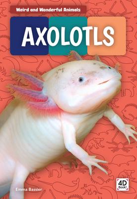 Axolotls (Weird and Wonderful Animals) Cover Image