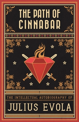 The Path of Cinnabar: The Intellectual Autobiography of Julius Evola Cover Image