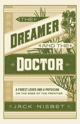 The Dreamer and the Doctor: A Forest Lover and a Physician on the Edge of the Frontier Cover Image