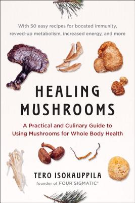 Healing Mushrooms: A Practical and Culinary Guide to Using Mushrooms for Whole Body Health Cover Image