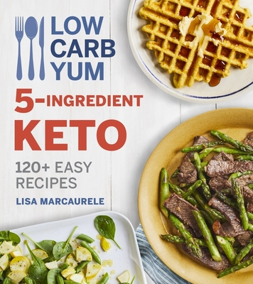 Low Carb Yum 5-Ingredient Keto: 120+ Easy Recipes Cover Image