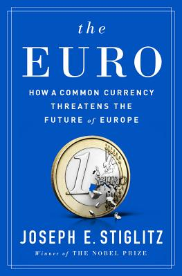 The Euro: How a Common Currency Threatens the Future of Europe Cover Image
