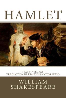 Hamlet: Edition intégrale - Traduction de François-Victor Hugo Cover Image