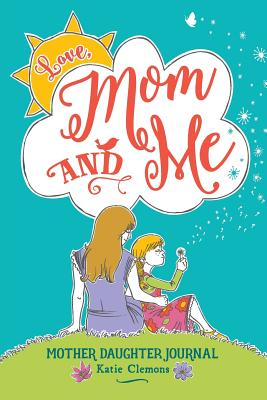 Love, Mom and Me: Mother Daughter Journal cover image