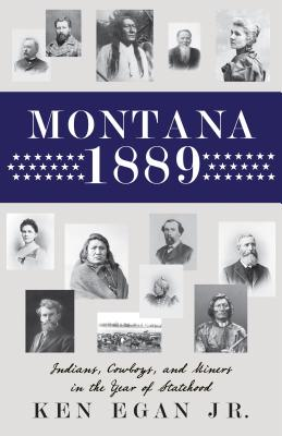 Montana 1889: Indians, Cowboys, and Miners in the Year of Statehood Cover Image