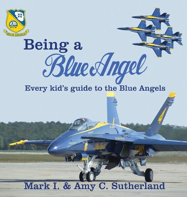 Being a Blue Angel: Every Kid's Guide to the Blue Angels Cover Image