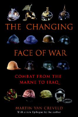 The Changing Face of War: Combat from the Marne to Iraq Cover Image