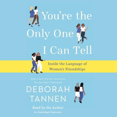 You're the Only One I Can Tell: Inside the Language of Women's Friendships Cover Image