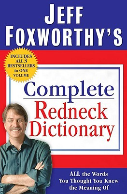 Jeff Foxworthy's Complete Redneck Dictionary: All the Words You Thought You Knew the Meaning of Cover Image
