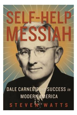 Self-Help Messiah: Dale Carnegie and Success in Modern America Cover Image