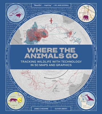 Where the Animals Go: Tracking Wildlife with Technology in 50 Maps and Graphics Cover Image