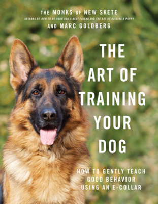 The Art of Training Your Dog: How to Gently Teach Good Behavior Using an E-Collar Cover Image